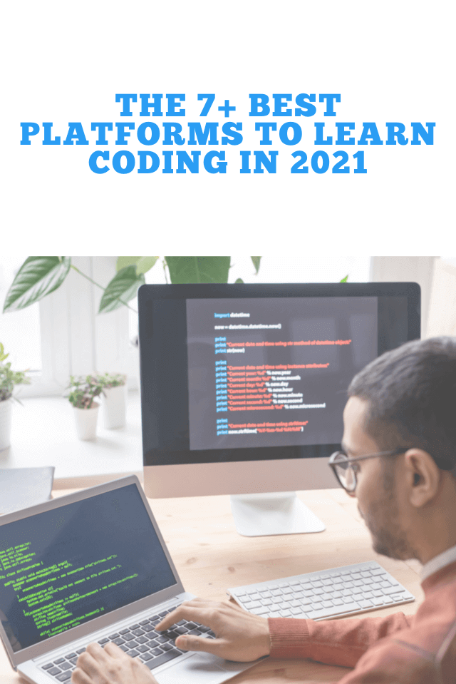 The 7+ Best Platforms to Learn Coding in 2021